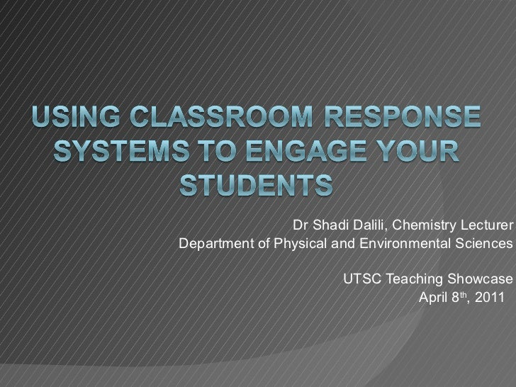 Dr Shadi Dalili, Chemistry Lecturer Department of Physical and Environmental Sciences UTSC Teaching Showcase April 8 th , ...