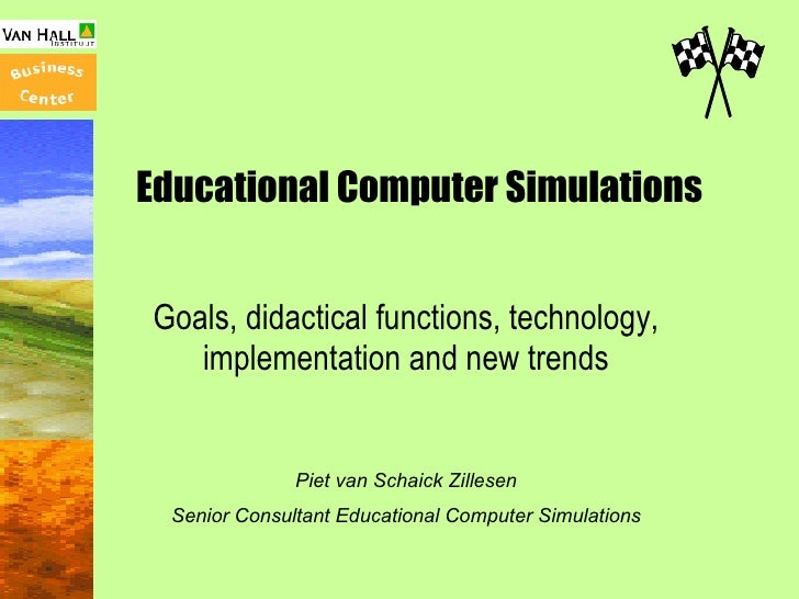 Educational Computer Simulations Goals, didactical functions, technology, implementation and new trends Piet van Schaick Z...