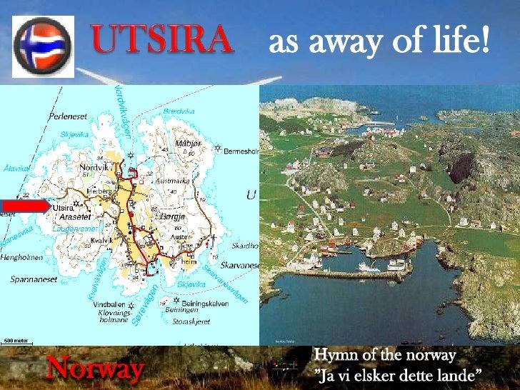 "as away of life!<br />UTSIRA<br />Hymn of the norway<br />""Ja vi elsker dette lande""<br />Norway<br />"