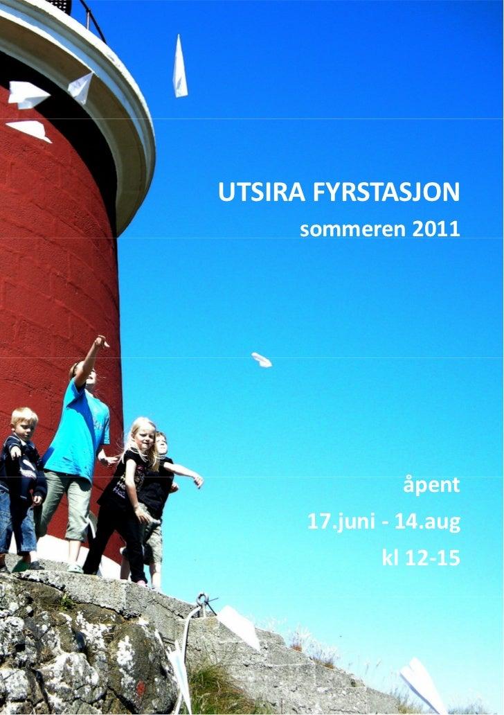 UTSIRA FYRSTASJON     sommeren 2011               åpent      17.juni - 14.aug             kl 12-15