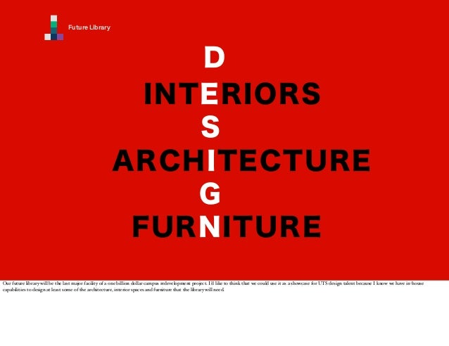 Future Library  D INTERIORS S ARCHITECTURE G FURNITURE Our future library will be the last major facility of a one billion...