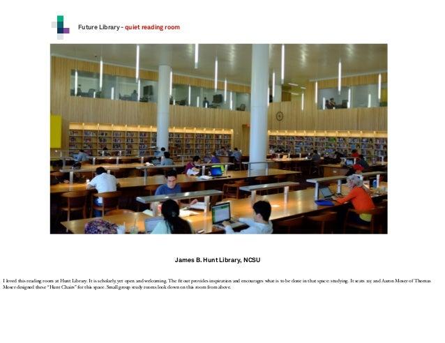 Future Library - quiet reading room  James B. Hunt Library, NCSU I loved this reading room at Hunt Library. It is scholarl...