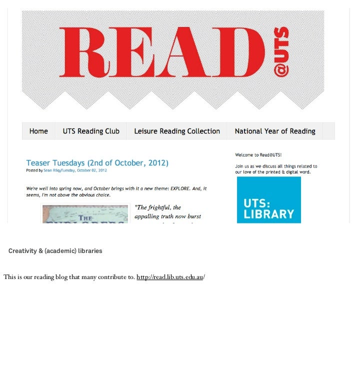 Creativity & (academic) librariesThis is our reading blog that many contribute to. http://read.lib.uts.edu.au/