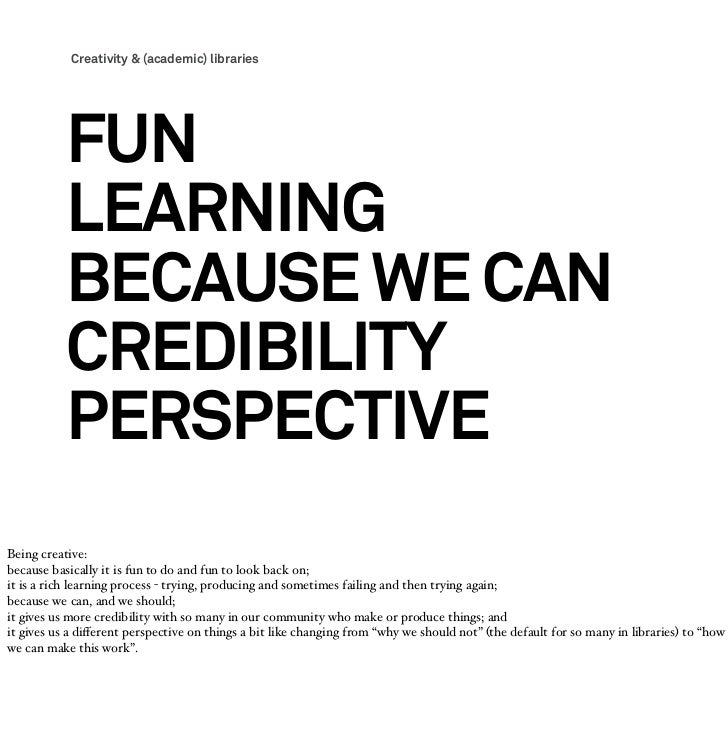 Creativity & (academic) libraries           FUN           LEARNING           BECAUSE WE CAN           CREDIBILITY         ...