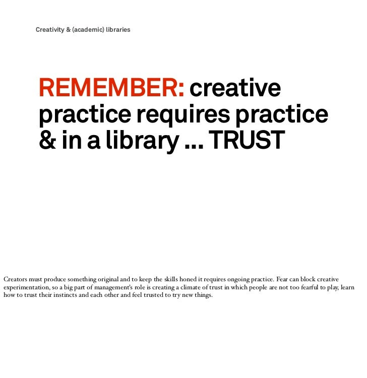 Creativity & (academic) libraries             REMEMBER: creative             practice requires practice             & in a...