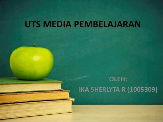 UTS MEDIA PEMBELAJARANOLEH:IKA SHERLYTA R (1005309)