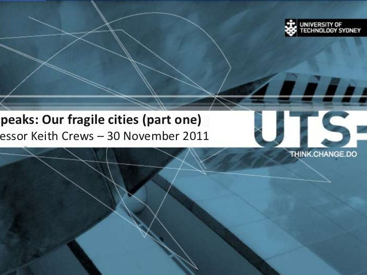 Speaks: Our fragile cities (part one) essor Keith Crews – 30 November 2011