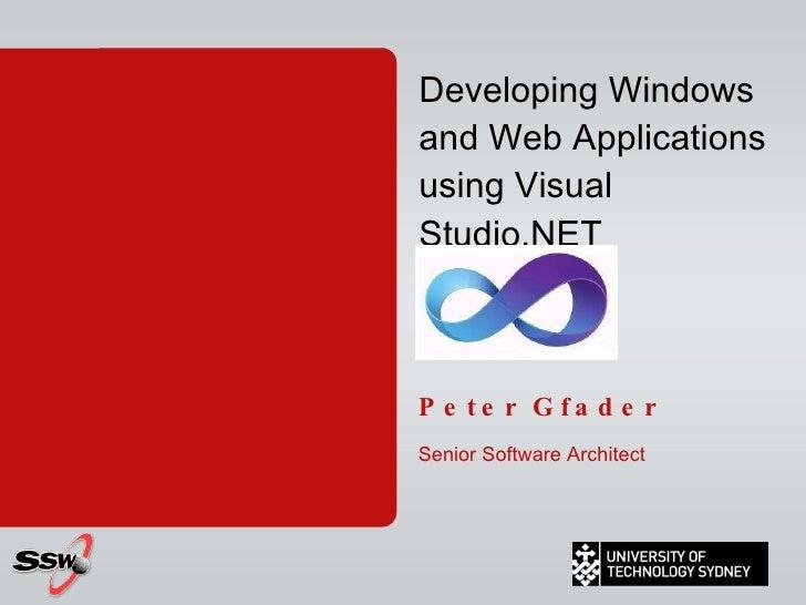 Developing Windows and Web Applications using Visual Studio.NET Peter Gfader Senior Software Architect