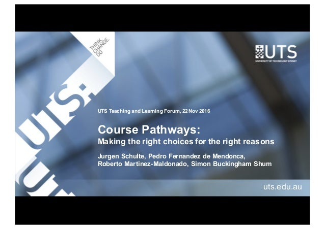 Course Pathways: Making the right choices for the right reasons uts.edu.au Jurgen Schulte, Pedro Fernandez de Mendonca, Ro...