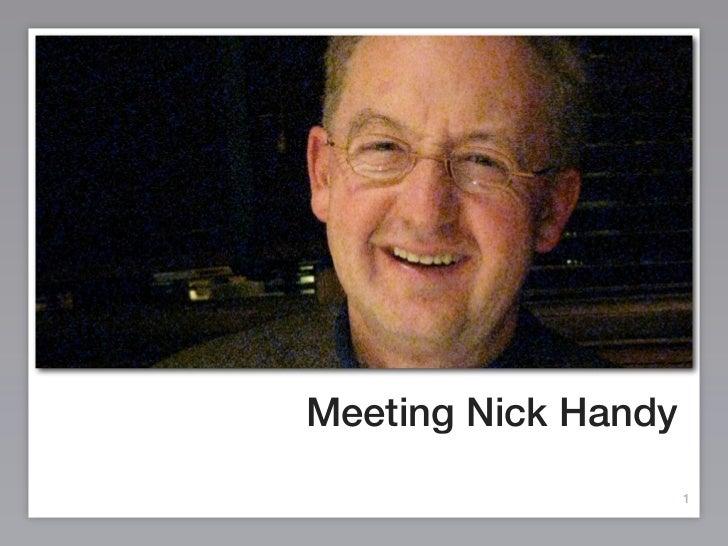 Meeting Nick Handy                     1