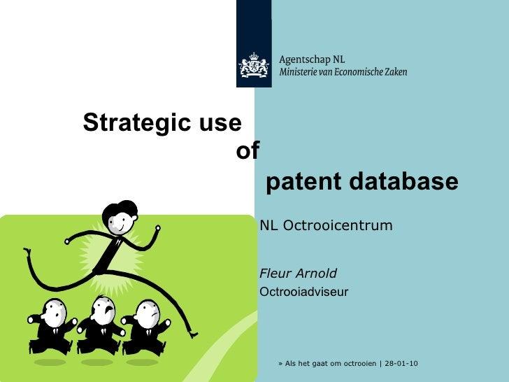 Strategic use  Fleur Arnold  Octrooiadviseur NL Octrooicentrum of    patent  database