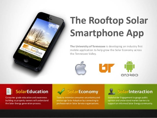 The Rooftop Solar Smartphone App The University of Tennessee is developing an industry first mobile application to help gr...