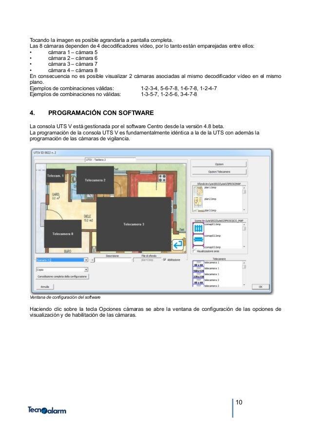 10 Tocando la imagen es posible agrandarla a pantalla completa. Las 8 cámaras dependen de 4 decodificadores vídeo, por lo ...