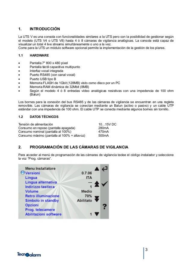 3 1. INTRODUCCIÓN La UTS V es una consola con funcionalidades similares a la UTS pero con la posibilidad de gestionar segú...