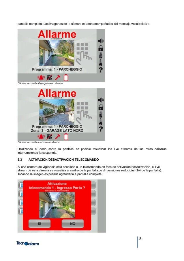 8 pantalla completa. Las imagenes de la cámara estarán acompañadas del mensaje vocal relativo. Cámara asociada al programa...