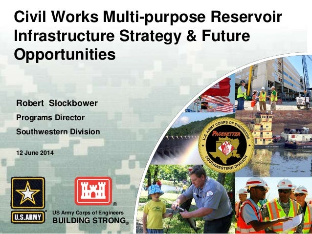 US Army Corps of Engineers BUILDING STRONG® Civil Works Multi-purpose Reservoir Infrastructure Strategy & Future Opportuni...