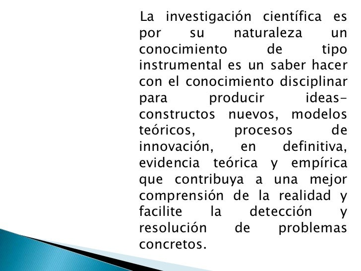 En este sentido la investigaciónestá siempre vinculada a larealidad,     al      campo      deconocimiento       disciplin...