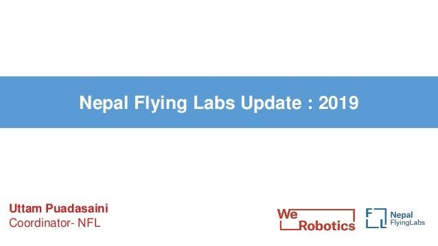 Nepal Flying Labs Update : 2019 Uttam Puadasaini Coordinator- NFL