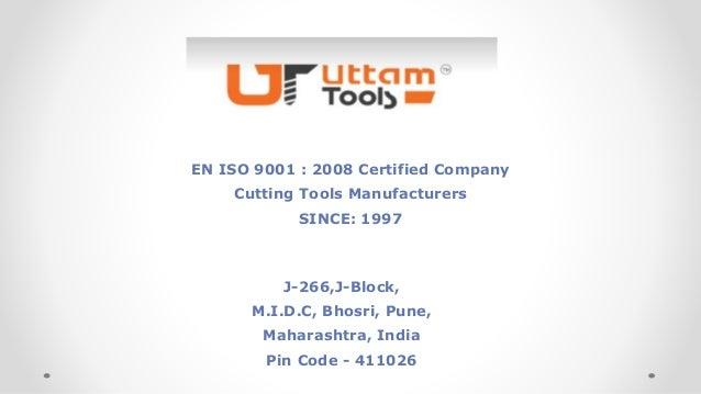 EN ISO 9001 : 2008 Certified Company Cutting Tools Manufacturers SINCE: 1997 J-266,J-Block, M.I.D.C, Bhosri, Pune, Maharas...