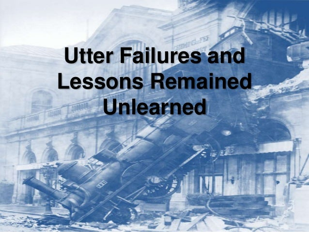 Utter Failures and Lessons Remained Unlearned