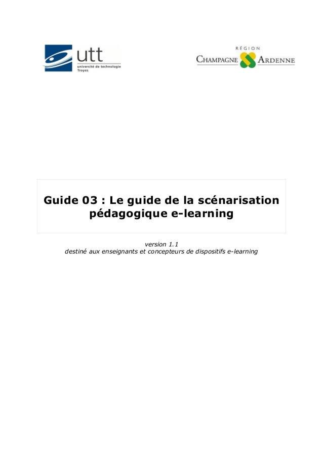 Guide 03 : Le guide de la scénarisationpédagogique e-learningversion 1.1destiné aux enseignants et concepteurs de disposit...