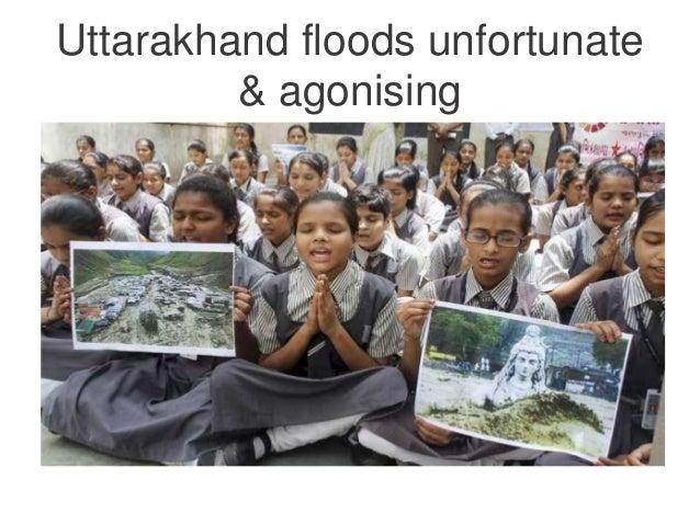 Uttarakhand floods unfortunate & agonising