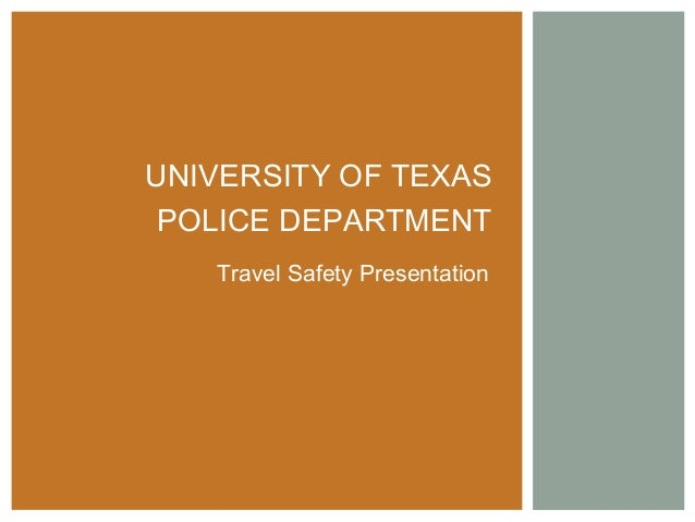 Travel Safety Presentation UNIVERSITY OF TEXAS POLICE DEPARTMENT