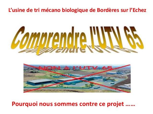 Pourquoi nous sommes contre ce projet …… L'usine de tri mécano biologique de Bordères sur l'Echez