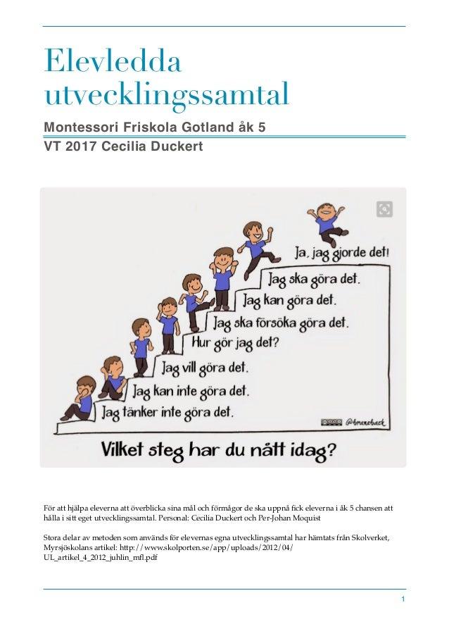 Elevledda utvecklingssamtal Montessori Friskola Gotland åk 5 VT 2017 Cecilia Duckert För att hjälpa eleverna att överblick...