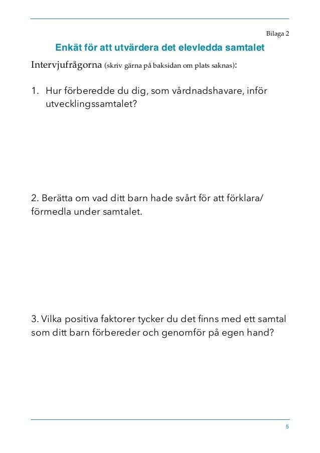 Bilaga 2 Enkät för att utvärdera det elevledda samtalet Intervjufrågorna (skriv gärna på baksidan om plats saknas): 1. Hur...