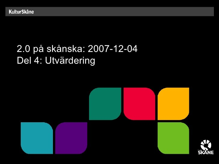 2.0 på skånska: 2007-12-04 Del 4: Utvärdering