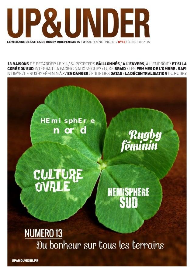 Le webzine des sites de rugby indépendants / @magUpAndUnder / n°13 / JUin-juil 2015 upandunder.fr 13 raisons de regarder l...