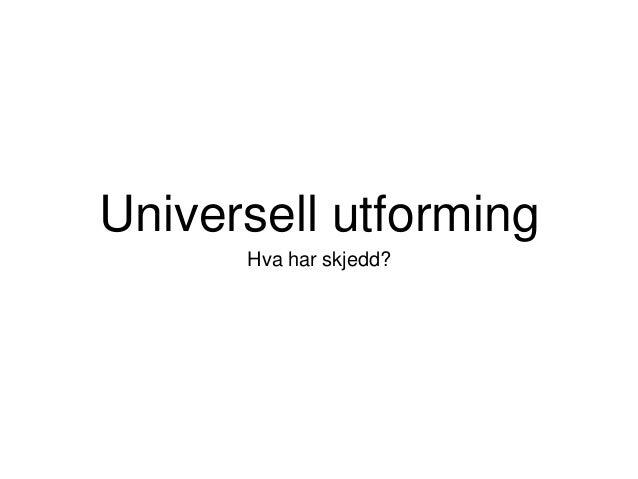 Universell utforming  Hva har skjedd?