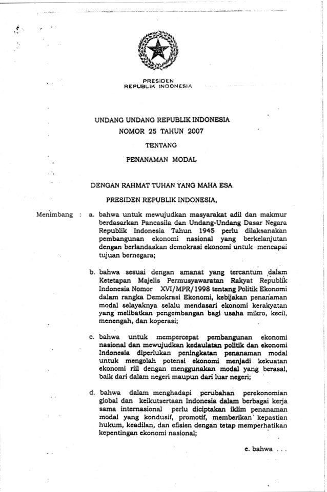 PRESIDEN REPUBLIK INDONESIA  UNDANG UNDANG REPUBLIK INDONESIA NOMOR 25 TAHUN 2007 TENTANG PENANAMAN MODAL  DENGAN RAHMAT T...