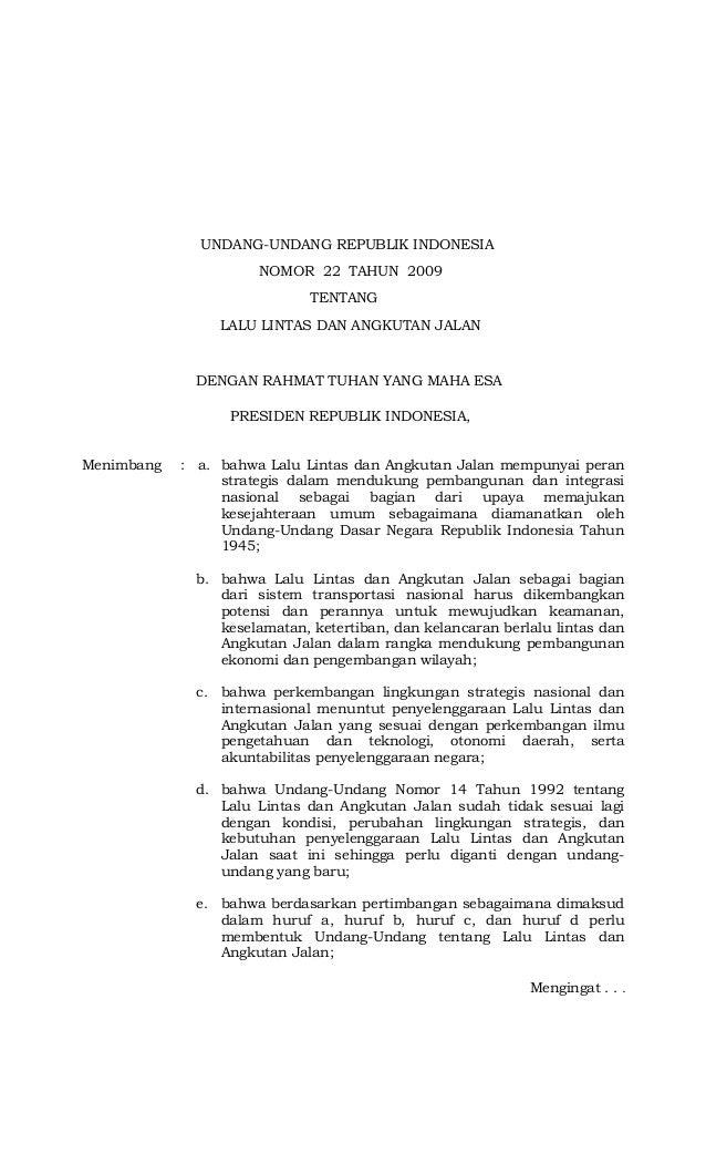 Mengingat . . . UNDANG-UNDANG REPUBLIK INDONESIA NOMOR 22 TAHUN 2009 TENTANG LALU LINTAS DAN ANGKUTAN JALAN DENGAN RAHMAT ...