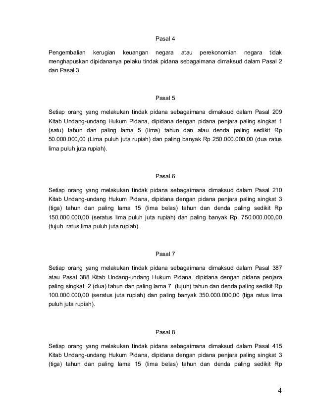 4 Pasal 4 Pengembalian kerugian keuangan negara atau perekonomian negara tidak menghapuskan dipidananya pelaku tindak pida...