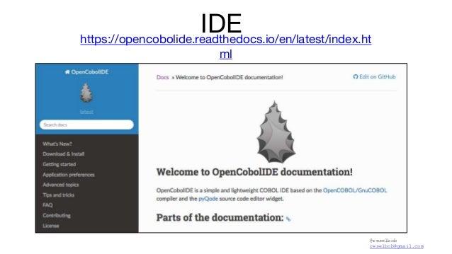 @reselbob reselbob@gmail.com IDEhttps://opencobolide.readthedocs.io/en/latest/index.ht ml