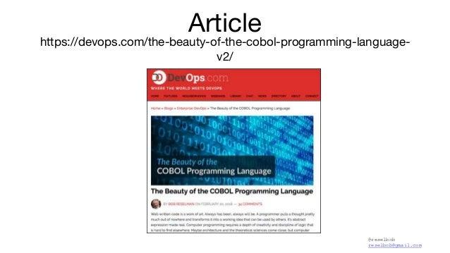 @reselbob reselbob@gmail.com https://devops.com/the-beauty-of-the-cobol-programming-language- v2/ Article