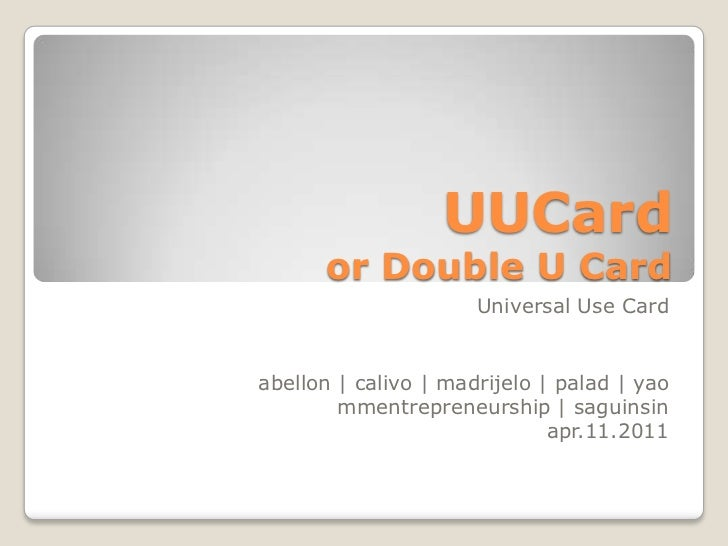 UUCardor Double U Card<br />Universal Use Card<br />abellon   calivo   madrijelo   palad   yao<br />mmentrepreneurship   s...