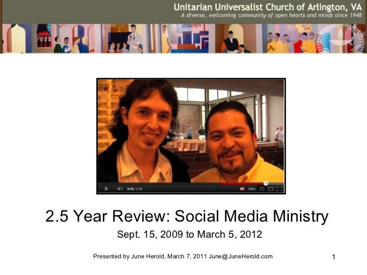 2.5 Year Review: Social Media Ministry             Sept. 15, 2009 to March 5, 2012      Presented by June Herold, March 7,...