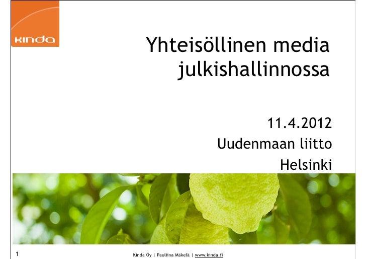 Yhteisöllinen media            julkishallinnossa                                                11.4.2012                 ...