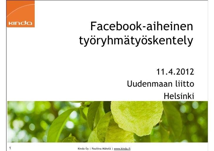 Facebook-aiheinen    työryhmätyöskentely                                                11.4.2012                         ...