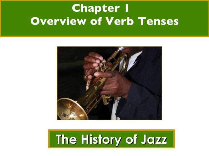 Chapter 1  Overview of Verb Tenses The History of Jazz