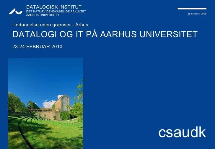 Uddannelse uden grænser - Århus DATALOGI OG IT PÅ AARHUS UNIVERSITET 23-24 FEBRUAR 2010