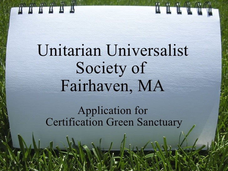 Unitarian Universalist Society of  Fairhaven, MA Application for  Certification Green Sanctuary