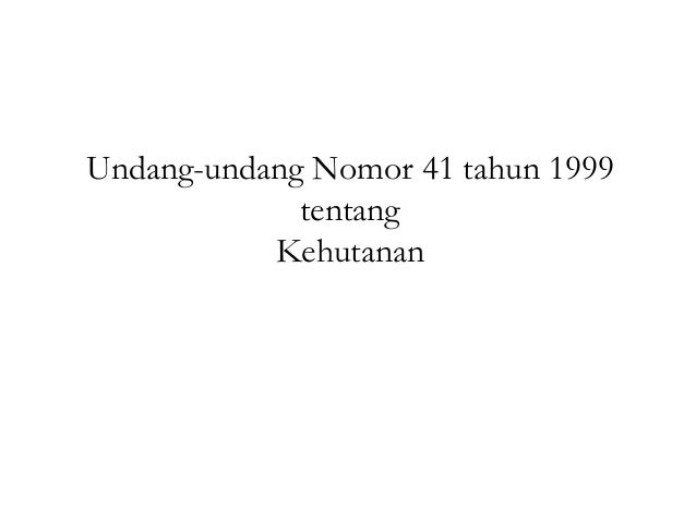 Undang-undang Nomor 41 tahun 1999 tentang Kehutanan