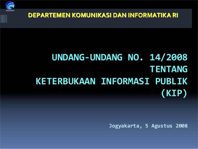 UNDANG‐UNDANGNO.14/2008 TENTANG KETERBUKAANINFORMASIPUBLIK (KIP) Jogyakarta,5Agustus 2008 DEPARTEMENKOMUNIKASIDAN...
