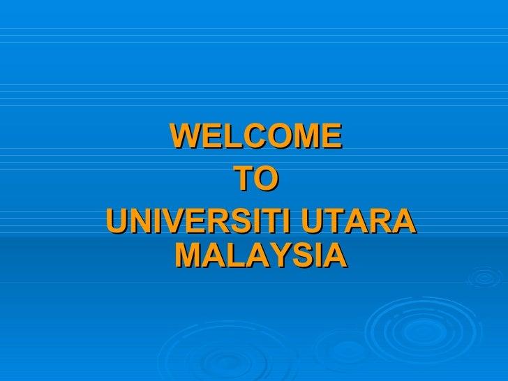 WELCOME  TO  UNIVERSITI UTARA MALAYSIA