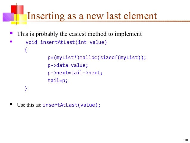 10 Inserting as a new last element  This is probably the easiest method to implement  void insertAtLast(int value) { p=(...