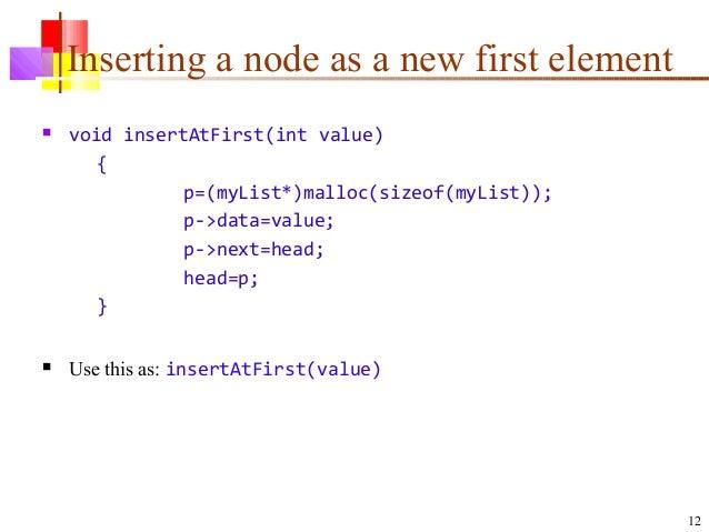 12 Inserting a node as a new first element  void insertAtFirst(int value) { p=(myList*)malloc(sizeof(myList)); p->data=va...